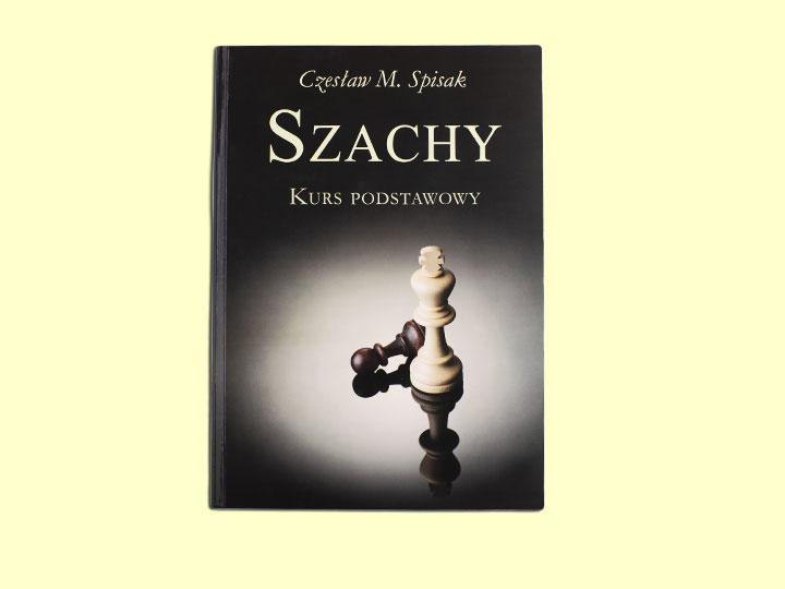 Czesław Spisak - Szachy. Kurs Podstawowy.